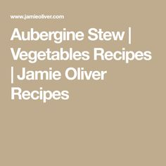 Aubergine Stew | Vegetables Recipes | Jamie Oliver Recipes