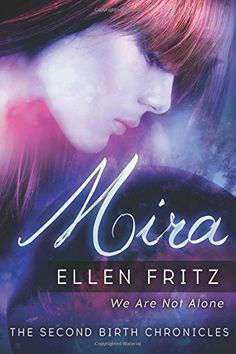 Mira by Ellen Fritz | The Second Birth Chronicles, BK#1 | Publisher: Tell-Tale Publishing Group | Publication Date: June 6, 2014 | New Adult / Science Fiction #Paranormal