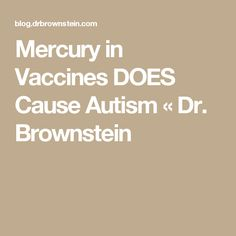 Mercury in Vaccines DOES Cause Autism «  Dr. Brownstein