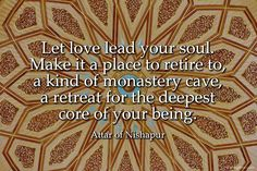 Farid al-Din Attar Quote: Let love lead your soul.     Make it a place to retire to, ...