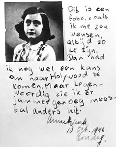 "Excerpt from Anne Frank's diary, October 10, 1942: ""This is a photograph of me as I wish I looked all the time. Then I might still have a chance of getting to Hollywood. But now I am afraid I usually look quite different."" Amsterdam, the Netherlands.  — Anne Frank Stichting"