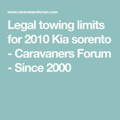 Legal towing limits for 2010 Kia sorento - Caravaners Forum - Since 2000