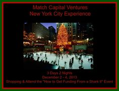 Match Capital Ventures Event - New York City Experience. Come and join us for an amazing New York City experience! If you are in the Raleigh-Durham area we will be taking a charter bus to NYC! Once we arrive we will have a meet and greet, go Holiday shopping, and attend the SME event -How To Get Money From A Shark Il .If You are anywhere else in the world and want to attend -How To Get Money From A Shark II-. Get Your Tickets here! http://theshark.sme.vc