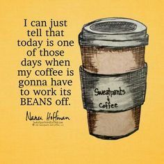 Today's going to be one of those days when my Coffee is going to have to work its beans off. ;)☕