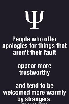 People who offer apologies for things that aren't their fault appear more trustworthy and tend to be welcomed more warmly by strangers.