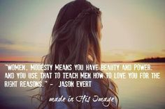 Modesty isn't a tool for shaming, it's a tool of power to demand respect. You are made in His image!