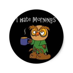 #Funny I Hate Mornings Owl Cartoon Classic Round Sticker - #funny #coffee #quote #quotes