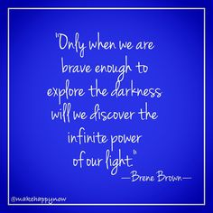 Be brave, and let your light come through. Brene Brown, Make Happy, Authenticity, Brave, Let It Be, Thoughts, Quotes, How To Make, Life