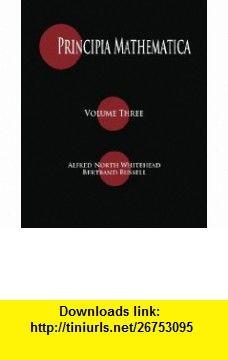 Principia Mathematica - Volume Three (Volume 3) (9781603864398) Alfred North Whitehead, Bertrand Russell , ISBN-10: 1603864393  , ISBN-13: 978-1603864398 ,  , tutorials , pdf , ebook , torrent , downloads , rapidshare , filesonic , hotfile , megaupload , fileserve