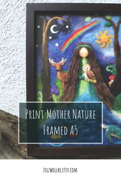 Mother natures beautiful print in a wooden frame. Wall art for a nursery and nature lover home. #naturelover #mothernatureart #mothernatureartwork #nurseryprints #wallartprint #framedprints #framedwallart #framedartprints #beautifulartprints #waldorfinspiredhomedecor #motherearthart #motherearthprints #womanprintart #earthlovergifts #earthloverposter #natureartposter #smallprintsart Mother Pictures, Felt Pictures, Framed Wall Art, Framed Art Prints, Magical Room, Witch Cat, New Home Gifts, Nursery Prints, Small Gifts