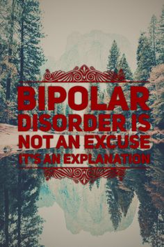 Bipolar disorder is not an excuse, it's an explanation! #bipolar