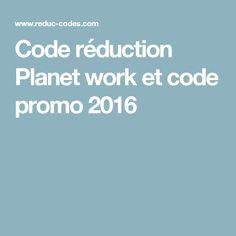 Code réduction Planet work et code promo 2016