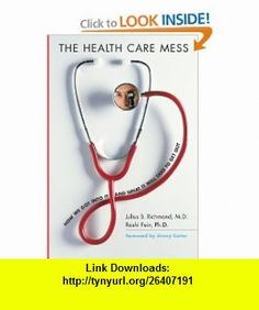 The Health Care Mess How We Got Into It and What It Will Take To Get Out (9780674024151) Julius B. Richmond, Rashi Fein, Jimmy Carter , ISBN-10: 067402415X  , ISBN-13: 978-0674024151 ,  , tutorials , pdf , ebook , torrent , downloads , rapidshare , filesonic , hotfile , megaupload , fileserve