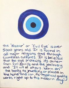 Another description of the Evil Eye. Many people will wear jewelry with this depicted in an attempt to ward off the Evil Eye.