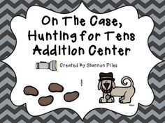 On The Case, Hunting For Tens Addition Center product from Spiles on TeachersNotebook.com