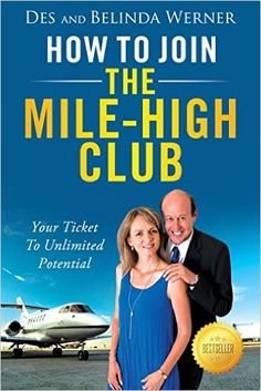 How to Join the Mile-High Club: Your Ticket to Unlimited Potential 1, Des Werner, Belinda Werner - Amazon.com