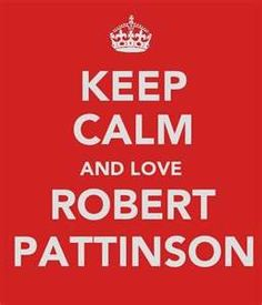 Keep Calm & Love Robert Pattinson