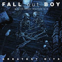 Fall Out Boy Believers Never Die album cover Which Fall Out Boy album is your favorite??  Repin your favorite!!