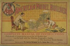 Cover of American Mechanical Toy Co. The American Model Builder Makes Mechanics Easy: working models of the world's mechanical wonders can be built by any boy: the most fascinating and instructive outfit ever invented. Dayton, Ohio: The Company, 1913. The model builder appears to be a precursor to the erector set, a toy still sold today.