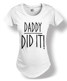 Another great find on #zulily! White 'Daddy Did It' Crewneck Maternity Tee #zulilyfinds