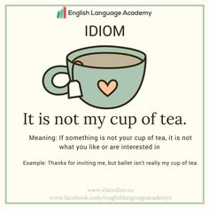 Idiom - IT IS NOT MY CUP OF TEA