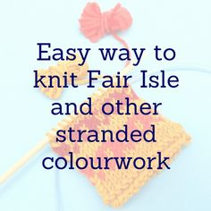 Easy Way to Knit Fair Isle and Other Stranded Colourwork in the Round and Flat