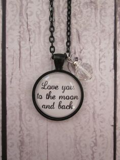 Love You To The Moon And Back Glass Pendant by CharmedDesignsByJC, $19.99 https://www.etsy.com/listing/169179932/love-you-to-the-moon-and-back-glass?ref=shop_home_active_21