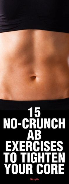 Try these 15 No-Crunch Ab Exercises to Tighten Your Core for all-around great-looking abs.T