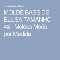 MOLDE BASE DE BLUSA TAMANHO 48 - Moldes Moda por Medida
