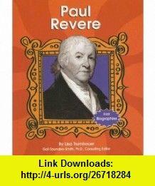 Paul Revere (First Biographies (Capstone Paperback)) (9780736833844) Lisa Trumbauer , ISBN-10: 0736833846  , ISBN-13: 978-0736833844 ,  , tutorials , pdf , ebook , torrent , downloads , rapidshare , filesonic , hotfile , megaupload , fileserve