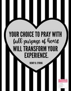 YOUR CHOICE TO PRAY WITH FULL PURPOSE OF HEART HENRY B. EYRING
