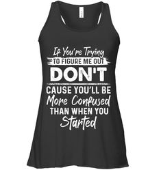 If You Are Trying To Figure Funny Flowy Tank Women Outfit Funny Sassy Sayings Flowy Tank Womens Fashion Sassy Quotes, Funny Quotes, Sassy Sayings, Figure Me Out, Funny Phone Cases, T Shirts For Women, Clothes For Women, The Voice