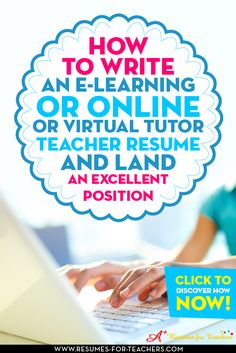 Click to learn how to enter the virtual education career. You will need to write your resume, cover letter, and LinkedIn profile that is focused specifically on an online teaching job.  Targeting your resume and other job search documents means your e-learning teacher resume needs to include RELEVANT, TRANSFERABLE skills and core competencies, which would then create keywords to ensure your resume gets noticed.   http://resumes-for-teachers.com/teaching-tutoring-online.htm