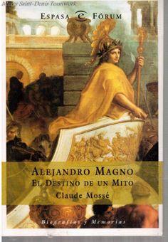 Alejandro Magno El Destino De Un Mito  -Claude Mossé.