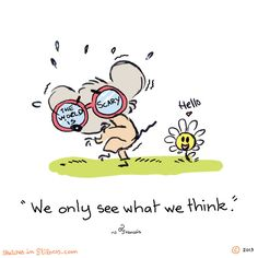 """""""we only see what we think."""" ~Francois"""