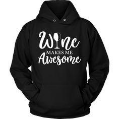 Wine Makes Me Awe... http://www.calikays.com/products/wine-makes-me-awesome-pullover-hoodie-sweatshirt?utm_campaign=social_autopilot&utm_source=pin&utm_medium=pin