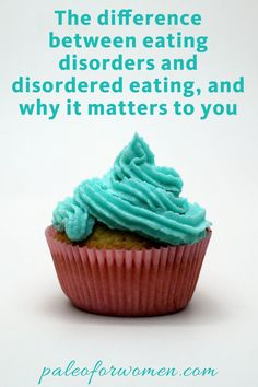The difference between eating disorders and disordered eating, and why it matters to you | Paleo for Women
