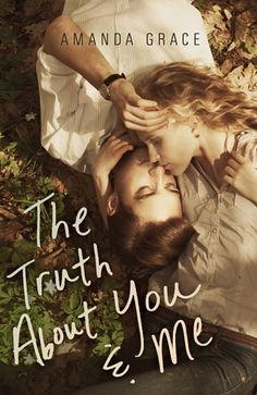 The Truth About You and Me by Amanda Grace - Coming September 8, 2013 from Flux. If you love contemporary books, do yourself a favor and pre-order this.