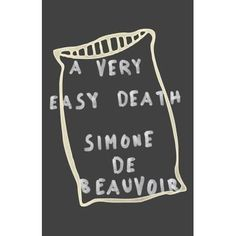 A Very Easy Death has long been considered one of Simone de Beauvoir's masterpieces. The profoundly moving, day-by-day recounting of her ...