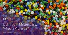 Lightroom Masterclass: What is Vibrance?