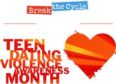 Break the Cycle – Teen Dating Violence Awareness Month - February