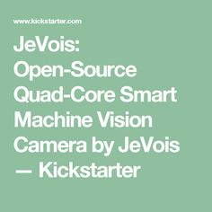 JeVois: Open-Source Quad-Core Smart Machine Vision Camera by JeVois —  Kickstarter