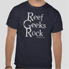SaltCreep Reef Geeks Rock tee.  All shirts available in many different styles and colors. www.saltcreep.com  #aquarium #tropicalfish #reef #coral #saltwater #freshwater #fish
