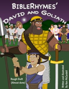 This is the cover for the BibleRhymes' David and Goliath I'm writing, illustrating and animating. It'll be available as an online book full of things to click on and great music! Then it will be released as a hardcover. And it's almost ready to be released! Find more of my work at www.BibleRhymes.com