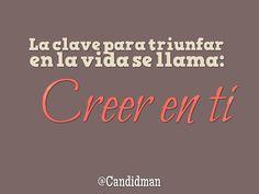 """""""La clave para triunfar en la vida se llama: Creer en ti"""". #Candidman #Frases #Motivacion https://t.co/nEHFOqqAEn @candidman"""
