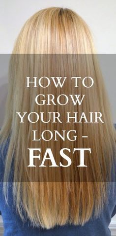 How to Grow Your Hair Long — Fast
