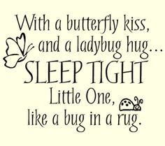 so cute! my daddy used to say sleep like a bug in a rug.. quotes