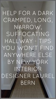 Dear Laurel! I'd love to see a post on how to decorate a dark, long boring hallway. What to do to keep it from looking like a hotel corridor? Love your website! Thanks! Kate  Hi All. Most of my Dear Laurel letters are fictitious but this one is not. So, if you are …