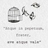 """supposed to be """"Atque in perpetuum, frater, ave atque vale"""" which means """"And forever, brother, hail and farewell."""