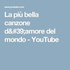 La più bella canzone d'amore del mondo - YouTube